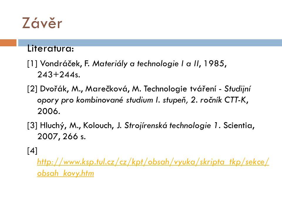 Závěr Literatura: [1] Vondráček, F. Materiály a technologie I a II, 1985, 243+244s.